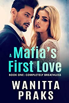 A Mafia's First Love: Completely Breathless by [Wanitta Praks]