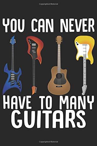 You can never have to many Guitars: E Gitarren Liebhaber Rockmusik Bass Akustik Notizbuch DIN A5 120 Seiten für Notizen, Zeichnungen, Formeln | Organizer Schreibheft Planer Tagebuch