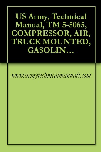 US Army, Technical Manual, TM 5-5065, COMPRESSOR, AIR, TRUCK MOUNTED, GASOLINE DRIVEN, 210 CFM, LEROI MODEL 210G1 (English Edition)