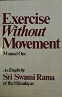 Exercise Without Movement: As Taught by Swami Rama (Manual, No 1) 0893890898 Book Cover
