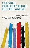 Oeuvres philosophiques du Père André Volume Batch5_2017 (French Edition)
