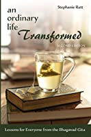 An Ordinary Life Transformed, Second Edition: Lessons for Everyone from the Bhagavad Gita