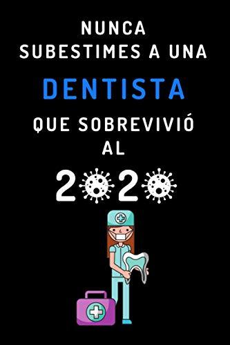 Nunca Subestimes A Una Dentista Que Sobrevivió Al 2020: Cuaderno Divertido Para Regalar A Dentistas - Con 120 Páginas Y Papel Lineado
