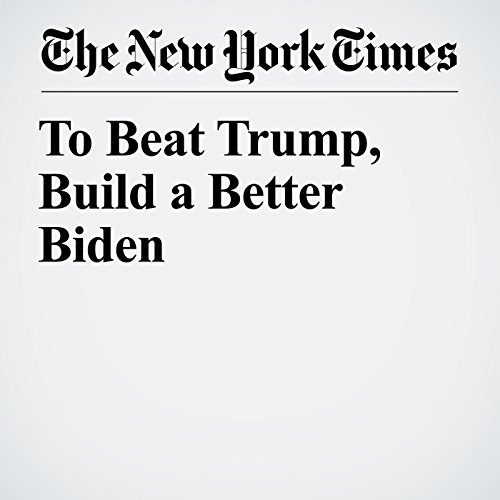 To Beat Trump, Build a Better Biden copertina