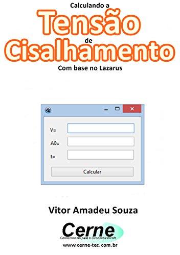 Calculando a Tensão de Cisalhamento Com base no Lazarus (Portuguese Edition)