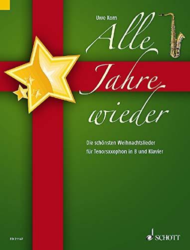 Alle Jahre wieder: Die schönsten Weihnachtslieder. Tenor-Saxophon in B und Klavier.