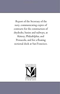 Report of the Secretary of the navy, communicating copies of contracts for the construction of drydocks, basins and railwa...