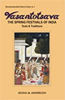 Vasantotsava: The Spring Festivals of India : Texts and Traditions (Reconstructing Indian History & Culture)