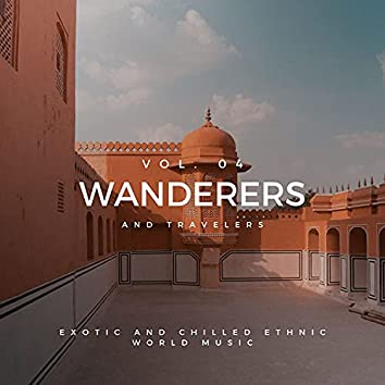 Wanderers And Travelers - Exotic And Chilled Ethnic World Music, Vol. 04