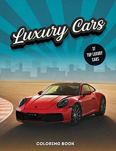 Luxury Cars Coloring Book: Sport and Modern Vehicles, Hours of Fun and Relaxation For Kids and Adults