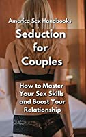 Seduction for Couples: How to Master Your Sex Skills and Boost Your Relationship