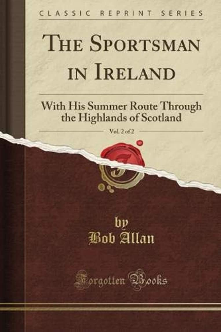ギャングスター日没してはいけませんThe Sportsman in Ireland: With His Summer Route Through the Highlands of Scotland, Vol. 2 of 2 (Classic Reprint)
