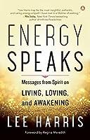 Energy Speaks: Messages from Spirit on Living, Loving and Awakening