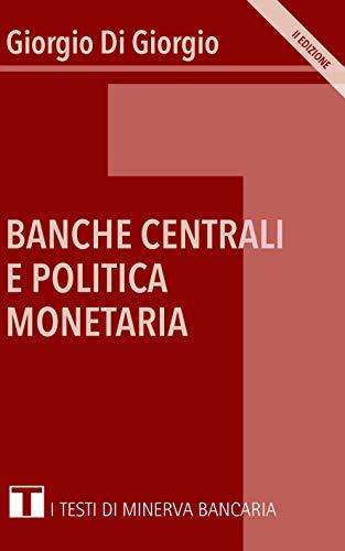 Banche Centrali e Politica Monetaria (I Testi di Minerva Bancaria Vol. 1)