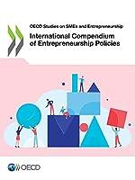 Oecd Studies on Smes and Entrepreneurship International Compendium of Entrepreneurship Policies