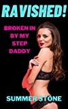 RAVISHED! Broken In By My Step Daddy: An Age Gap + Reverse Harem Story of a Naughty Brat Used & Shared by her Older Alpha Daddy & His Biker Friends (Biker ... MF Taboo + Forbidden) (The Bikers' Brat)