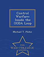 Control Warfare: Inside the Ooda Loop - War College Series