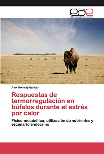 Respuestas de termorregulación en búfalos durante el estrés por calor: Físico-metabólico, utilización de nutrientes y escenario endocrino