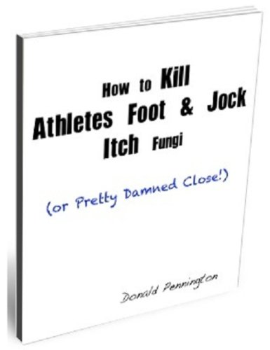 How to Kill Athletes Foot and Jock Itch Fungi (or Pretty Damned Close) (English Edition)