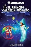 El principe del calcetin mojado: Volume 1 (Las aventuras de Irene y Sergio)