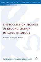 The Social Significance of Reconciliation in Paul's Theology: Narrative Readings in Romans (Library of New Testament Studies)