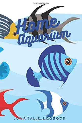 Home Aquarium: Home Aquarium Journal & Log Book