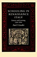 Schooling in Renaissance Italy: Literacy and Learning, 1300-1600 (The Johns Hopkins Studies in Historical and Political Science, 107th Series, I)
