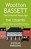 Wootton Bassett One Hundred Years Ago - The Country: Coped Hall, Stoneover Lane, Longleaze, Woodshaw, Noremarsh, Dunnington, Bath Road, Crossways, Whitehill: 3