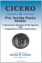 Pro Archia Poeta Oratio: A Structural Analysis of the Speech and Companion to the Commentary (English and Latin Edition)