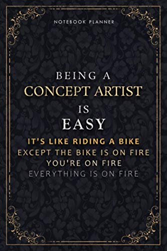 Notebook Planner Being A Concept Artist Is Easy It's Like Riding A Bike Except The Bike Is On Fire You're On Fire Everything Is On Fire Luxury Cover: ... A5, Do It All, PocketPlanner, Life, 118 Page