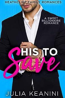 His to Save: A Sweet Billionaire Romance (Heathcliff Family Romances Book 1) by [Julia Keanini]