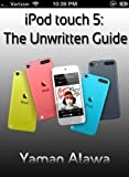 iPod touch 5 Guide: The Unwritten iPod touch 5G Manual (English Edition)