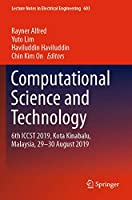 Computational Science and Technology: 6th ICCST 2019, Kota Kinabalu, Malaysia, 29-30 August 2019 (Lecture Notes in Electrical Engineering (603))