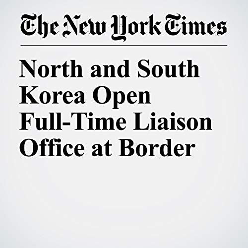 North and South Korea Open Full-Time Liaison Office at Border copertina