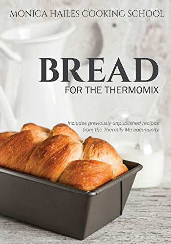 Monica Hailes Cooking School: Bread for the Thermomix