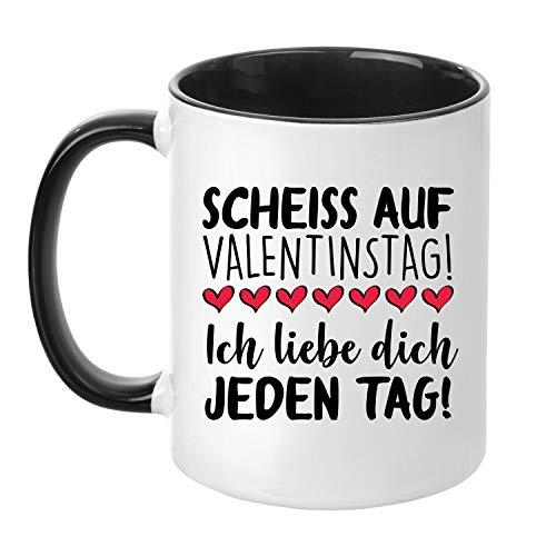Tasse ''Scheiss auf Valentinstag! Ich Liebe Dich jeden Tag!'' Kaffeetasse - Valentinstagsgeschenk - Geschenk für Sie/Ihn (Schwarz)