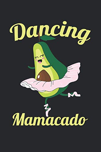 Dancing Mamacado: Notebook of 120 pages of lined paper (6x9 Zoll, appox DIN A5 / 15.24 x 22.86 cm) Avocado Dancer Ballerina Dancing Mamacado Ballet Mother