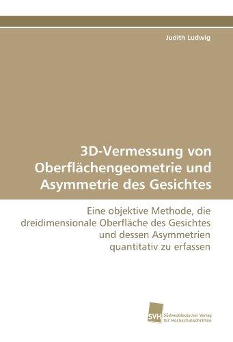 3D-Vermessung von Oberflächengeometrie und Asymmetrie des Gesichtes: Eine objektive Methode, die dreidimensionale Oberfläche des Gesichtes und dessen Asymmetrien quantitativ zu erfassen