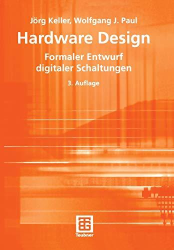 Hardware Design: Formaler Entwurf digitaler Schaltungen (Teubner Texte zur Informatik) (German Edition) (Teubner Texte zur Informatik (15), Band 15)