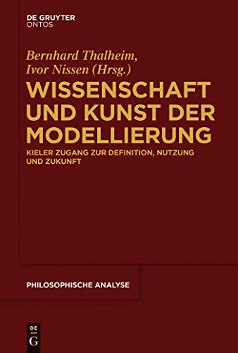 Wissenschaft und Kunst der Modellierung: Kieler Zugang zur Definition, Nutzung und Zukunft (Philosophische Analyse / Philosophical Analysis 64)