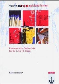 Mathe spielend lernen. Kopiervorlagen für Spiele: Mathematische Zaubertricks für die 5.-10. Klasse ( 2002 )