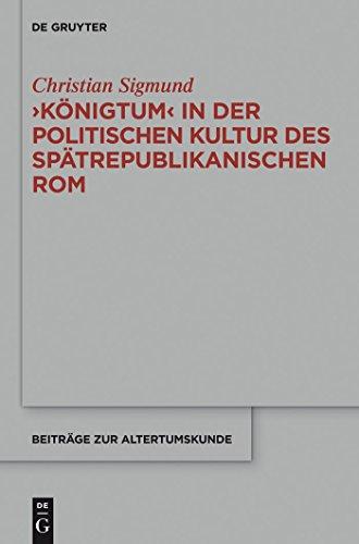 'Königtum' in der politischen Kultur des spätrepublikanischen Rom (Beiträge zur Altertumskunde 333)