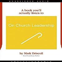 On Church Leadership: A Book You'll Actually Listen to