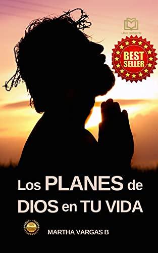 Los Planes de Dios en tu Vida (Spanish Edition)