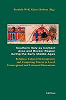 Southern Italy as Contact Area and Border Region During the Early Middle Ages: Religious-Cultural Heterogeneity and Competing Powers in Local, Transregional, and Universal Dimensions (Beihefte Zum Archiv Fur Kulturgeschichte)