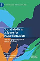 Social Media as a Space for Peace Education: The Pedagogic Potential of Online Networks (Palgrave Studies in Educational Media)