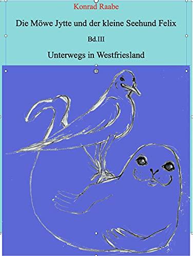 Die Möwe Jytte und der kleine Seehund Felix: Bd. III Unterwegs in Westfriesland (German Edition)