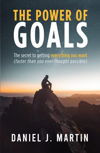 The power of goals: The secret to getting everything you want