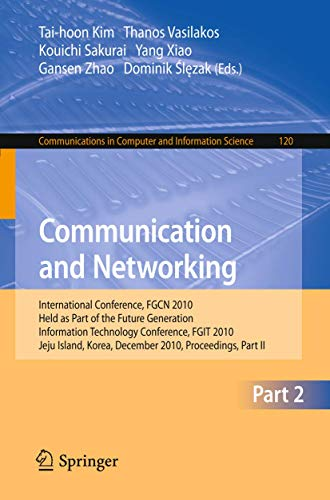 Communication and Networking: International Conference, FGCN 2010, Held as Part of the Future Generation Information Technology Conference, FGIT 2010, ... and Information Science (120), Band 120)
