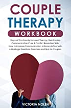 Couple Therapy Workbook: Steps of Emotionally Focused Therapy, Relationship Communication Cure & Conflict Resolution Skills. How to Improve Communication with a Marriage Questions, Exercises and Quiz.